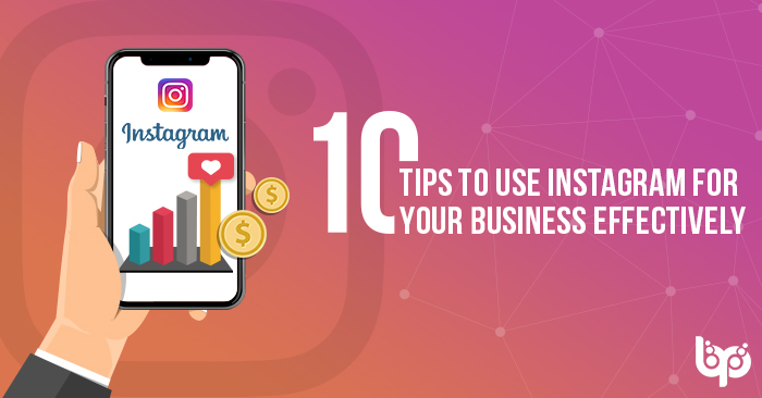 10 Tips To Use Instagram for Your Business Effectively