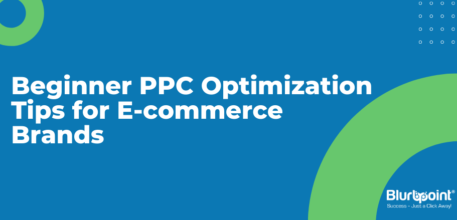 Beginner PPC Optimization Tips for E-commerce Brands - Blurbpoint